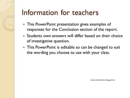 Information for teachers This PowerPoint presentation gives examples of responses for the Conclusion section of the report. Students own answers will differ.
