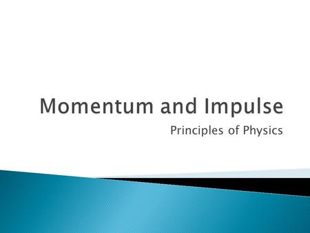 "Principles of Physics. - property of an object related to its mass and velocity. - ""mass in motion"" or ""inertia in motion"" p = momentum (vector) p = mvm."