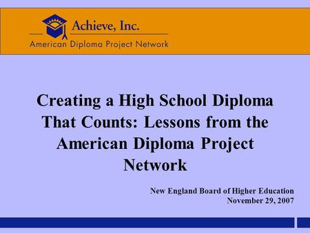 Creating a High School Diploma That Counts: Lessons from the American Diploma Project Network New England Board of Higher Education November 29, 2007.