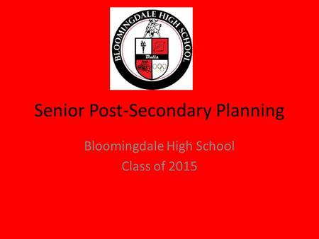 Senior Post-Secondary Planning Bloomingdale High School Class of 2015.
