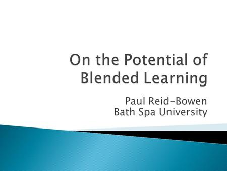 Paul Reid-Bowen Bath Spa University.  Philosophy and Bath Spa.  New programme, first intake: 2006-7.  Major, joint and minor honours degrees.