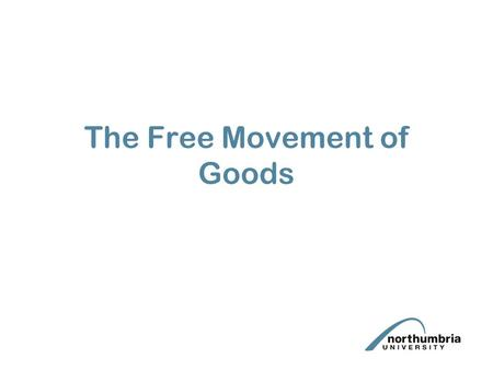 The Free Movement of Goods. Lecture Aims Introduction to the free movement of goods Examination of the relevant Treaty articles In particular an understanding.