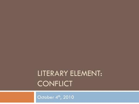 LITERARY ELEMENT: CONFLICT