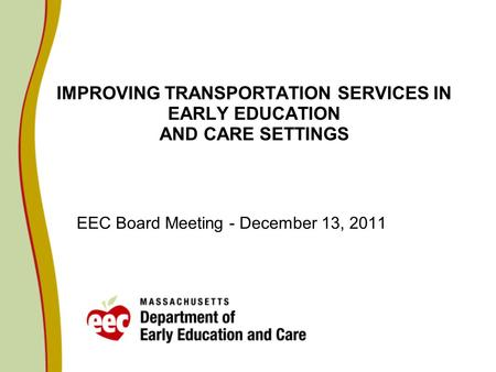 IMPROVING TRANSPORTATION SERVICES IN EARLY EDUCATION AND CARE SETTINGS EEC Board Meeting - December 13, 2011.
