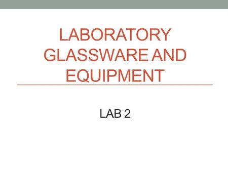 LABORATORY GLASSWARE AND EQUIPMENT LAB 2. Outline Welcome Reading a Meniscus Types of Glassware Reading and Recording Volumes Cleaning Glassware Digital.