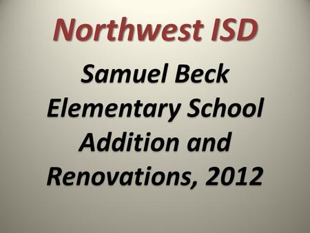 Northwest ISD Samuel Beck Elementary School Addition and Renovations, 2012.
