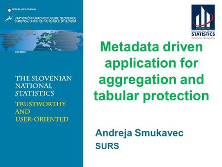 Metadata driven application for aggregation and tabular protection Andreja Smukavec SURS.