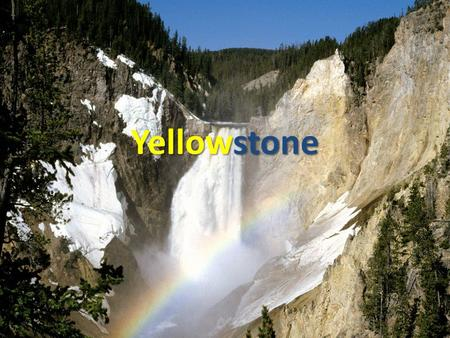 Yellowstone. Location Yellowstone Nation Park stretches through 3 different states. Yellowstone Nation Park stretches through 3 different states. Wyoming,