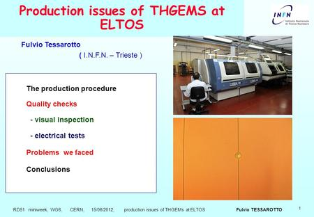 1 Production issues of THGEMS at ELTOS The production procedure Quality checks - visual inspection - electrical tests Problems we faced Conclusions Fulvio.