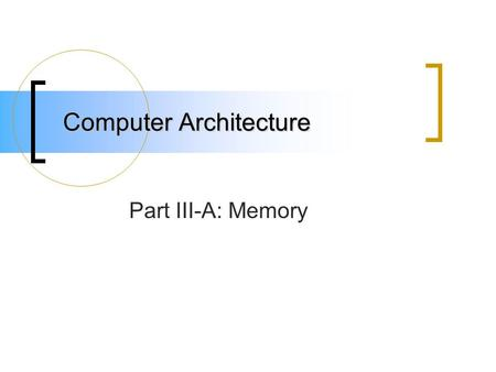 "Computer Architecture Part III-A: Memory. A Quote on Memory ""With 1 MB RAM, we had a memory capacity which will NEVER be fully utilized"" - Bill Gates."