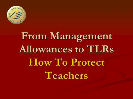 From Management Allowances to TLRs How To Protect Teachers.