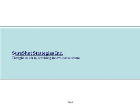 Page 1 SureShot Strategies Inc. Thought leader in providing innovative <strong>solutions</strong>.