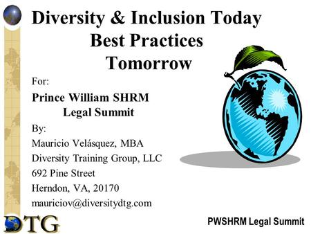 PWSHRM Legal Summit Diversity & Inclusion Today Best Practices Tomorrow For: Prince William SHRM Legal Summit By: Mauricio Velásquez, MBA Diversity Training.
