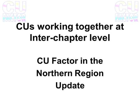 CUs working together at Inter-chapter level CU Factor in the Northern Region Update.