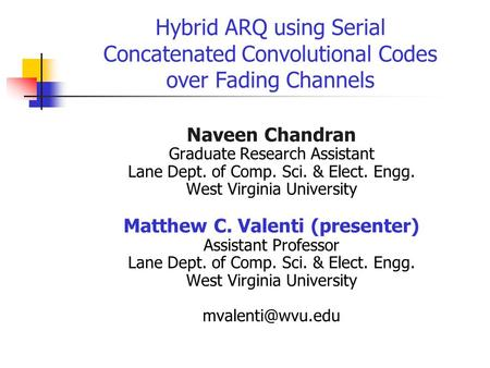 Hybrid ARQ using Serial Concatenated Convolutional Codes over Fading Channels Naveen Chandran Graduate Research Assistant Lane Dept. of Comp. Sci. & Elect.