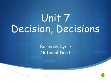  Business Cycle National Debt Unit 7 Decision, Decisions.