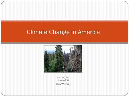 Mr. Gaynor Inwood 52 ELA/Writing Climate Change in America.