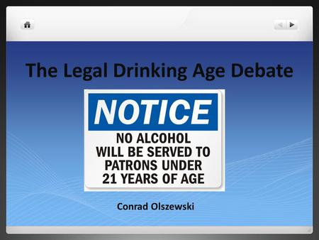 The Legal Drinking Age Debate Conrad Olszewski.