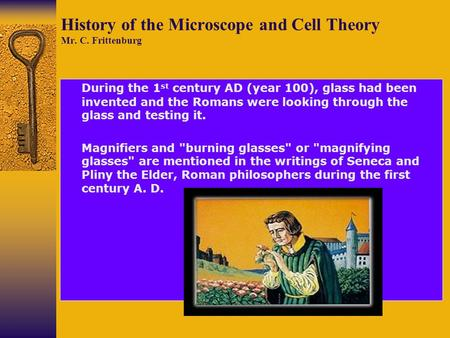 History of the Microscope and Cell Theory Mr. C. Frittenburg During the 1 st century AD (year 100), glass had been invented and the Romans were looking.