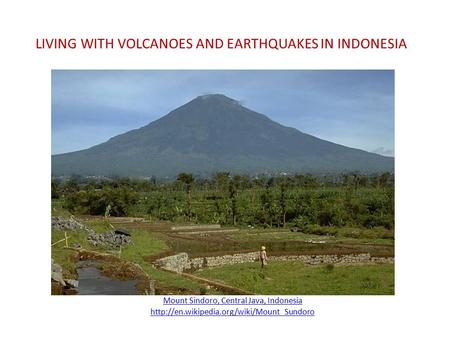 LIVING WITH VOLCANOES AND EARTHQUAKES IN INDONESIA