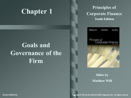 Chapter 1 Principles of Corporate Finance Tenth Edition Goals and Governance of the Firm Slides by Matthew Will McGraw-Hill/Irwin Copyright © 2011 by the.