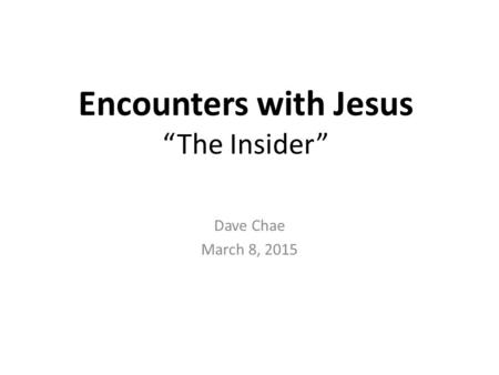 "Encounters with Jesus ""The Insider"" Dave Chae March 8, 2015."