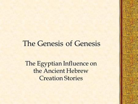 The Genesis of Genesis The Egyptian Influence on the Ancient Hebrew Creation Stories.