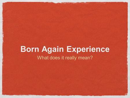 Born Again Experience What does it really mean?. BORN AGAIN a conversion from gentile to jew before their circumcision (OT times) used to refer to Christians.