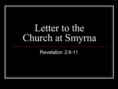 Letter to the Church at Smyrna Revelation 2:8-11.
