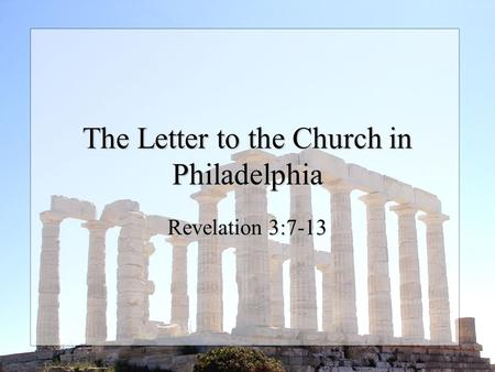 The Letter to the Church in Philadelphia Revelation 3:7-13.