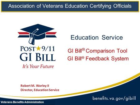 Education Service GI Bill  Comparison Tool GI Bill  Feedback System Association of Veterans Education Certifying Officials Veterans Benefits Administration.