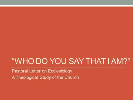 """WHO DO YOU SAY THAT I AM?"" Pastoral Letter on Ecclesiology A Theological Study of the Church."
