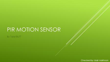 PIR MOTION SENSOR By Talal BUTT Checked by Uzair Aakhoon.