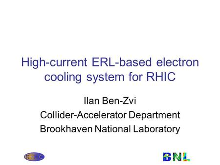 High-current ERL-based electron cooling system for RHIC Ilan Ben-Zvi Collider-Accelerator Department Brookhaven National Laboratory.