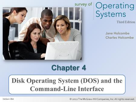 © 2012 The McGraw-Hill Companies, Inc. All rights reserved. 1 Third Edition Chapter 4 Disk Operating System (DOS) and the Command-Line Interface McGraw-Hill.