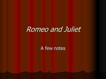 Romeo and Juliet A few notes. Story history Possibly based on a true Italian story from the 1300s Possibly based on a true Italian story from the 1300s.