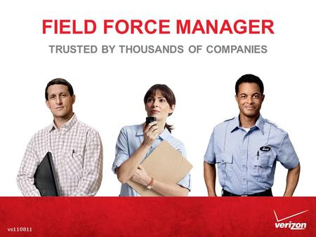 FIELD FORCE MANAGER vs110811 TRUSTED BY THOUSANDS OF COMPANIES.