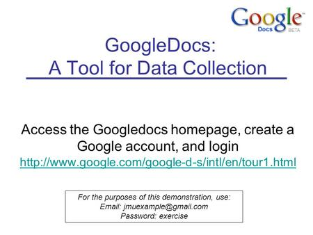 GoogleDocs: A Tool for Data Collection Access the Googledocs homepage, create a Google account, and login