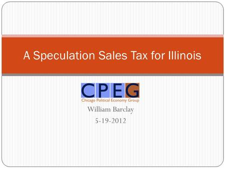 William Barclay 5-19-2012 A Speculation Sales Tax for Illinois.