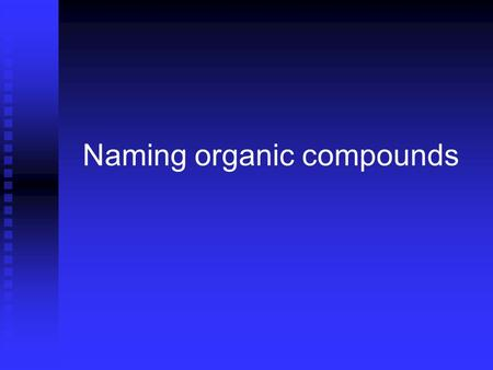 Naming organic compounds. The basic rules The basic rules There are some general rules which you should remember when naming organic compounds: There.