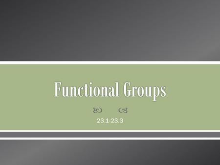 23.1-23.3.  Functional Group: a specific arrangement of atoms in an organic compound that is capable of characteristic chemical reactions.  Organic.