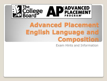 Advanced Placement English Language and Composition Exam Hints and Information.