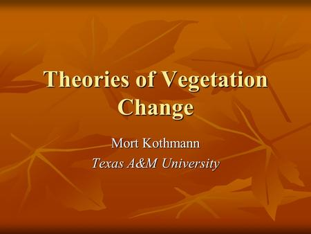Theories of Vegetation Change Mort Kothmann Texas A&M University.