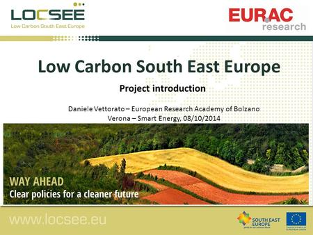 Low Carbon South East Europe Daniele Vettorato – European Research Academy of Bolzano Verona – Smart Energy, 08/10/2014 Project introduction.