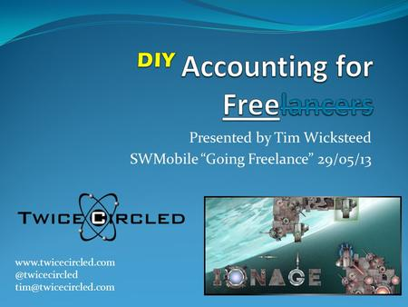 "Presented by Tim Wicksteed SWMobile ""Going Freelance"" 29/05/13"