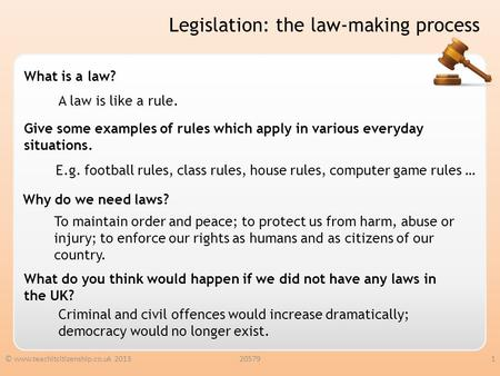 Legislation: the law-making process What is a law? Give some examples of rules which apply in various everyday situations. Why do we need laws? What do.