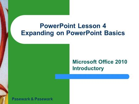 PowerPoint Lesson 4 Expanding on PowerPoint Basics