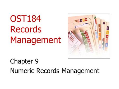OST184 Records Management Chapter 9 Numeric Records Management.