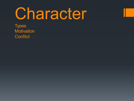 Character Types Motivation Conflict. What draws readers into a story? Connecting with Characters Vivid, complex characters whose problems and triumphs.