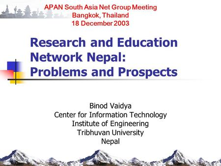 Research and Education Network Nepal: Problems and Prospects Binod Vaidya Center for Information Technology Institute of Engineering Tribhuvan University.